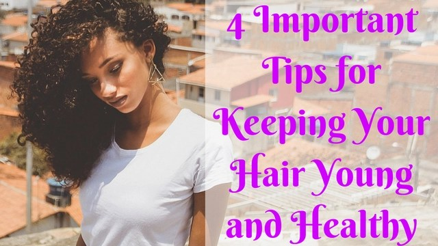 4-tips-for-keeping-your-hair-young-and-healthy