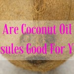 Are Coconut Oil Capsules Good For You?