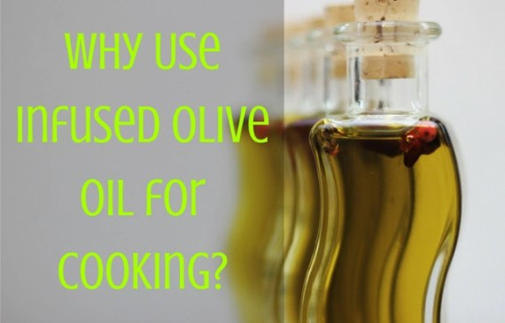 why-use-infused-olive-oil-for-cooking