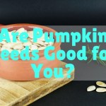 Are Pumpkin Seeds Good for You?