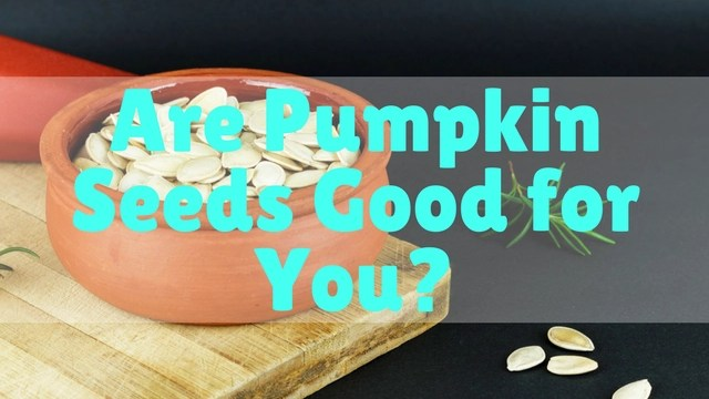 are-pumpkin-seeds-good-for-you