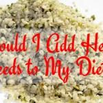 Should I Add Hemp Seeds to My Diet?