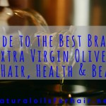 Guide to the Best Brands of Extra Virgin Olive Oil for Hair, Health & Beauty