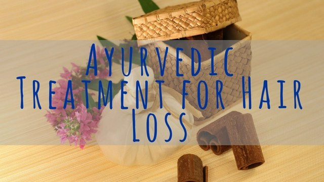 Ayurvedic Treatment for Hair Loss and Hair Growth