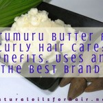Murumuru Butter for Curly Hair Care: Benefits, Uses and the Best Brand