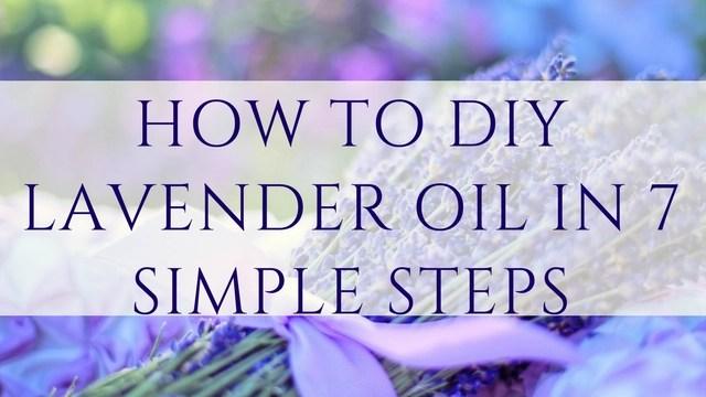 How to DIY Lavender Oil in 7 Simple Steps