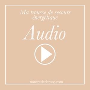 Podcast : Je vais mal, Ma trousse de secours énergétiques Moments difficiles - Nature de déesse
