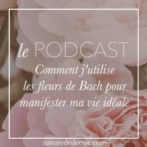 Comment j'utilise les fleurs de Bach pour manifester ma vie idéale - Nature de déesse