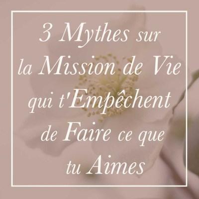 3 Mythes sur la Mission de Vie qui t'Empêchent de Faire ce que tu Aimes