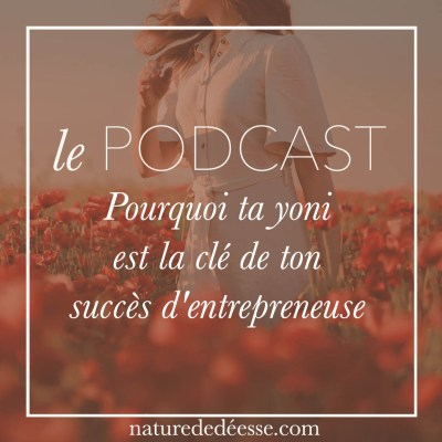 Pourquoi ta Yoni est la Clé de ton Succès d'Entrepreneuse