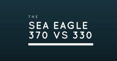 sea eagle 370 v sea eagle 330