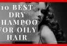 10 Best Dry Shampoo for Oily Hair