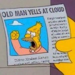 "A frame from the American series, The Simpsons. A newspaper headline: ""Old Man Yells at Cloud""."