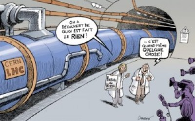 """A humoristical cartoon by Chappatte. The scene takes place inside the tunnels of CERN, where two French-speaking physicists are giving a press conference. One of them declares: """"On a découvert de quoi est fait le RIEN! (We discovered what nothing is made of!)"""". The other one concurs: """"... C'est quand même QUELQUE CHOSE! (It's actually quite something!)""""."""