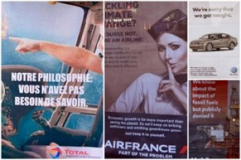"A collage showing some of the brandalism posters that found their way onto some of Paris' streets and bus stops advertising locations. Total: ""Notre Philosophie: Vous n'avez pas besoin de savoir"" $ ($Our Philosophy: You don't need to know!$ )$ Air France: ""Tackling Climate Change? Of course not. We're an airline"" Volkswagen: ""We're sorry that we got caught."" Mobil: ""We knew about the impact of fossil fuels but publicly denied it."""