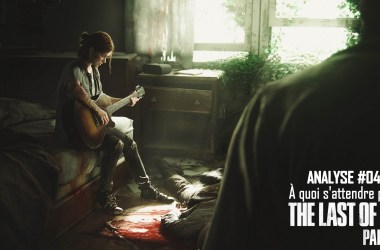 Analyse The Last of Us À quoi s'attendre The Last of Us Part II