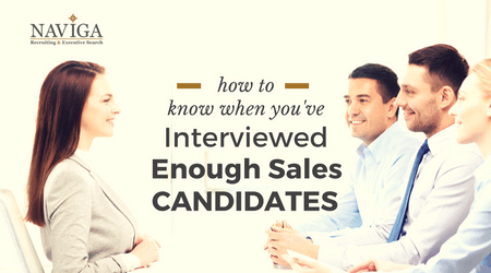 How to Know When You've Interviewed Enough Sales Candidates