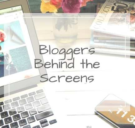 bloggers behind the screens