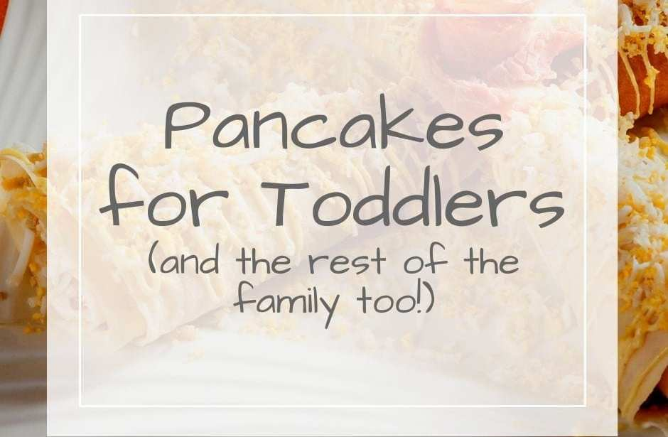 Pancakes for toddlers featured image of pancakes