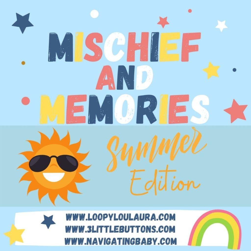 mischief and memories summer edition