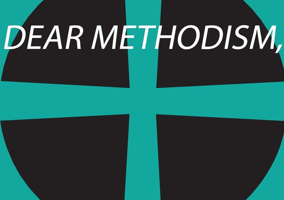 Dear Methodism,