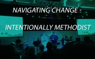 Navigating Change – Intentionally Methodist