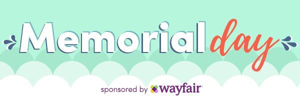 Memorial Day Sponsored by Wayfair