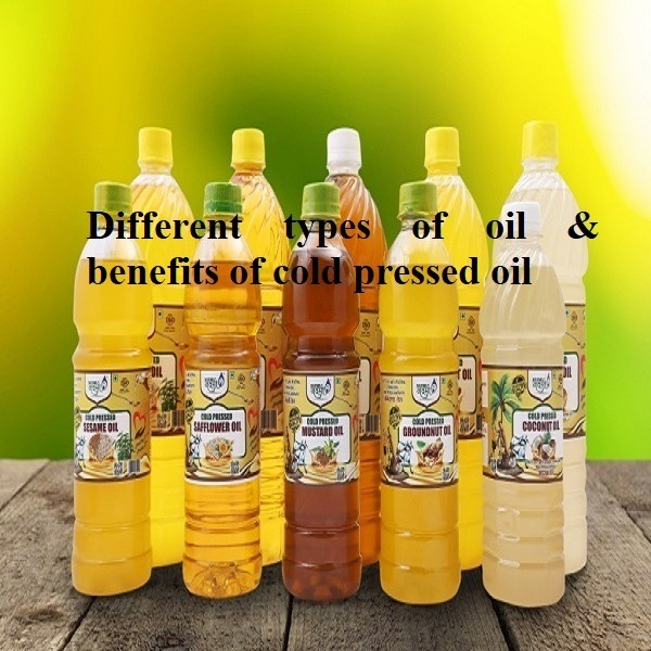 Different type's cold pressed oil & its Benefits