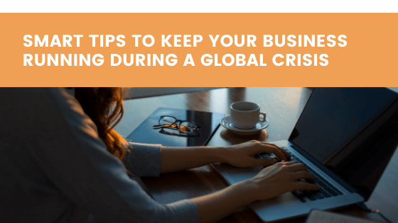 Smart tips to keep your Business running as usual during a Global Crisis
