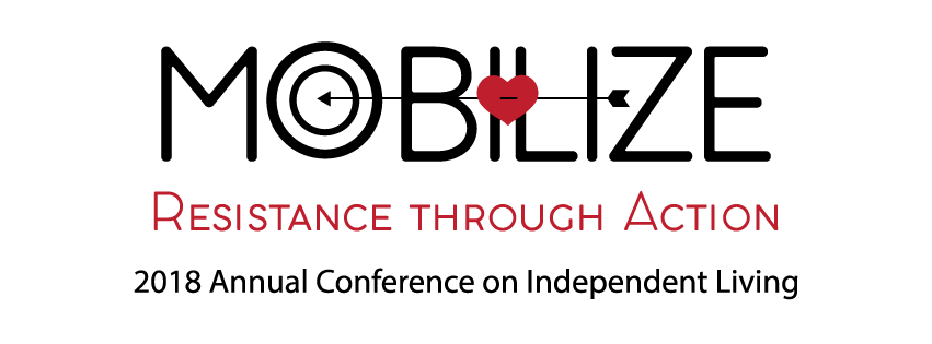 """Resistance through Action - 2018 Annual Conference on Independent Living. Graphic features an arrow striking a heart over the letters """"IL"""" and a target that replaces the """"o"""" in """"Mobilize"""""""