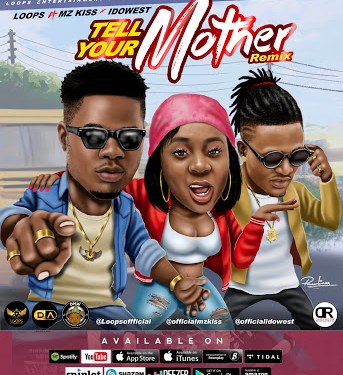 LOOPS Ft Mz Kiss & Idowest – TELL YOUR MOTHER (Remix) | @loopsoffficial