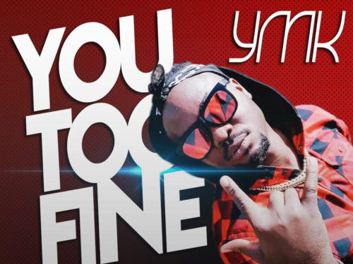 MUSIC: YMK – You Too Fine |@therealYMK1