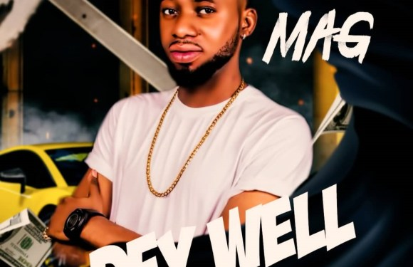 MUSIC: Mag – Dey Well |@officialmag01