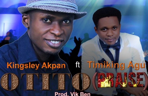 GOSPEL MUSIC: Kingsley Akpan ft Timiking Agu – Otito