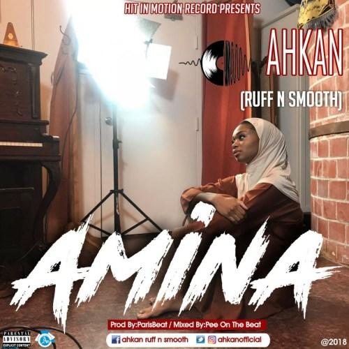 Ahkan (Ruff n Smooth)- Amina (Prod By ParisBeatz)