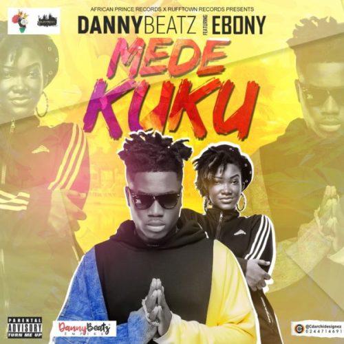 Danny Beatz Ft. Ebony - Mede Kuku (Prod. by Danny Beatz)