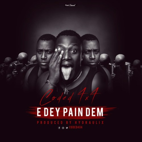 Coded (4×4) – E Dey Pain Dem (Prod By Hydraulix)
