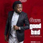 Guru Ft Singlet – Good and Bad (Prod. By BeatMonsta)