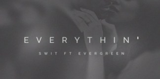 Swit - Everythin' (Feat. Evergreen) (Prod. By Swit)