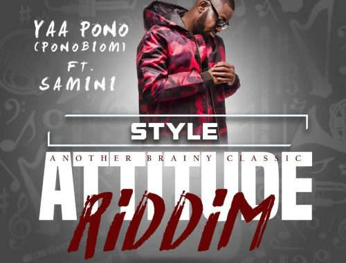 Yaa Pono Ft. Samini - Style (Attitude Riddim) (Prod. By BrainyBeatz)