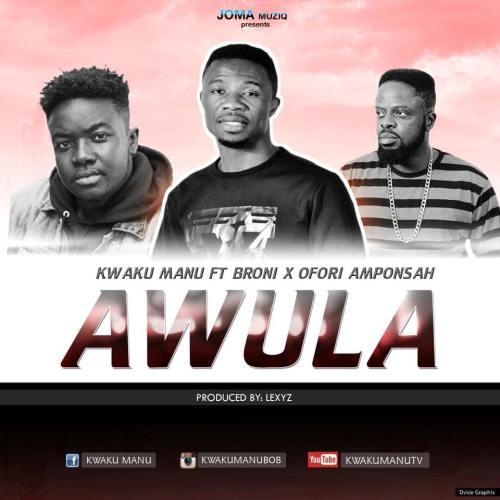 Kwaku Manu ft. Ofori Amponsah x Broni - Awula (Prod by Lexyz Beatz)