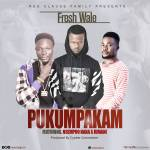Fresh Wale ft Nsempoo Nana x Jumani – Pukumpakam (Prod by Cypher Connection)