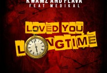 Kwamz & Flava ft. Medikal - Love You Long Time