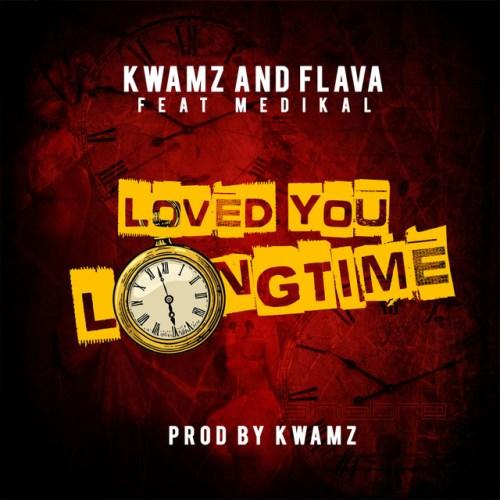 Kwamz & Flava ft. Medikal - Love You Long Time