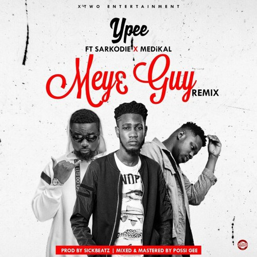 YPee ft. Sarkodie X Medikal  - Mey3 Guy (Remix)