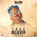 Shatta Wale ft. Addi Self x Natty Lee – True Believer (Prod. by MOG Beatz)