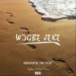 Aberantie The Poet – Wogbe Jeke (Spoken Word)