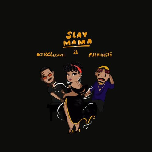 DJ Xclusive ft. Reminisce - Slay Mama