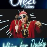 Orezi Ft. Tekno – Whine For Daddy (Official Video)