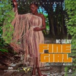 MC Galaxy – Fine Girl (Prod By Willis Beatz)